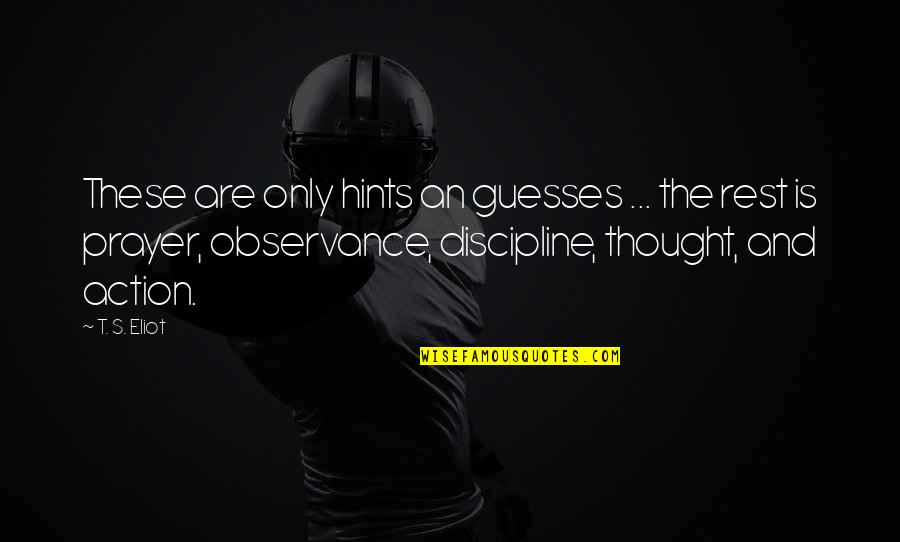 Observance Quotes By T. S. Eliot: These are only hints an guesses ... the