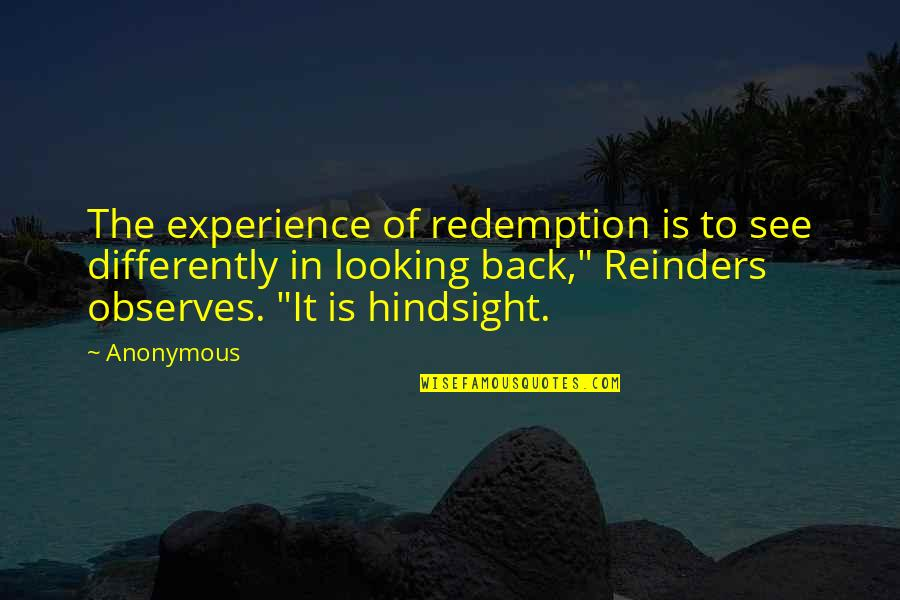 Observes Quotes By Anonymous: The experience of redemption is to see differently