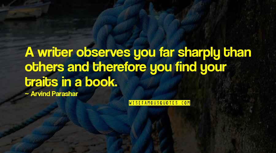 Observes Quotes By Arvind Parashar: A writer observes you far sharply than others