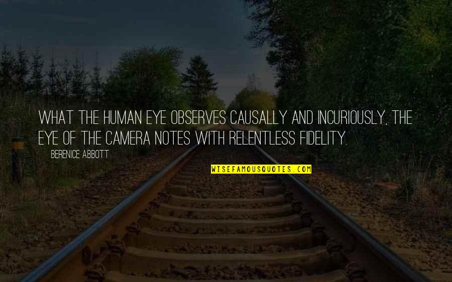 Observes Quotes By Berenice Abbott: What the human eye observes causally and incuriously,