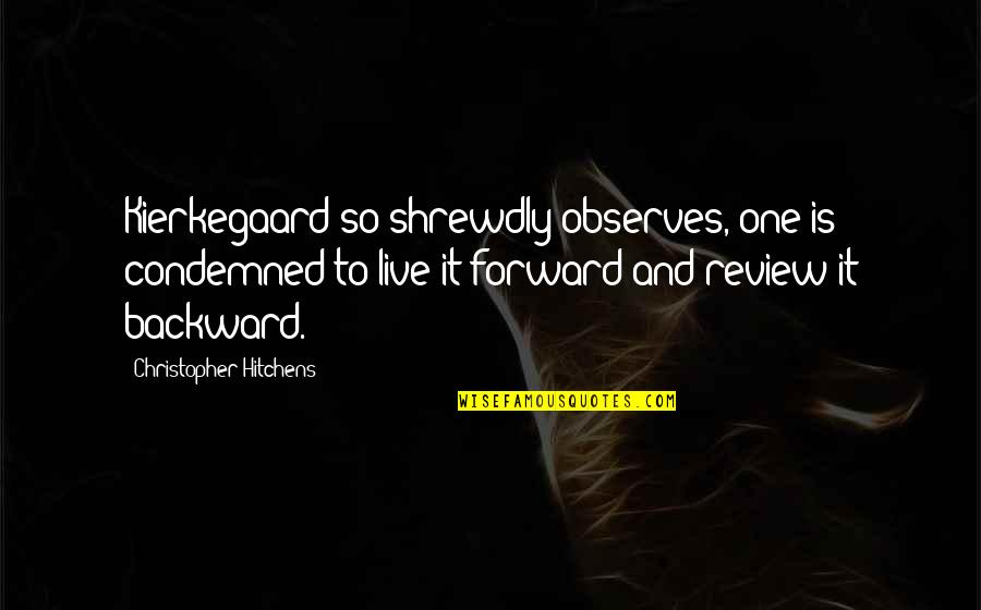 Observes Quotes By Christopher Hitchens: Kierkegaard so shrewdly observes, one is condemned to