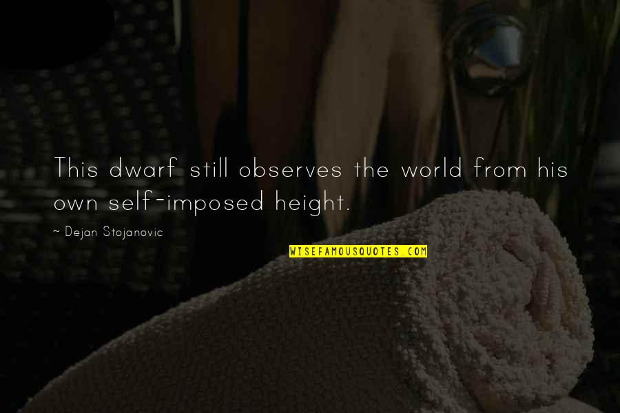 Observes Quotes By Dejan Stojanovic: This dwarf still observes the world from his