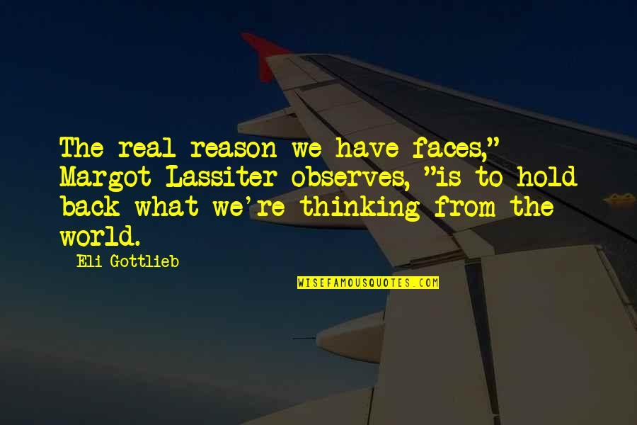 """Observes Quotes By Eli Gottlieb: The real reason we have faces,"""" Margot Lassiter"""