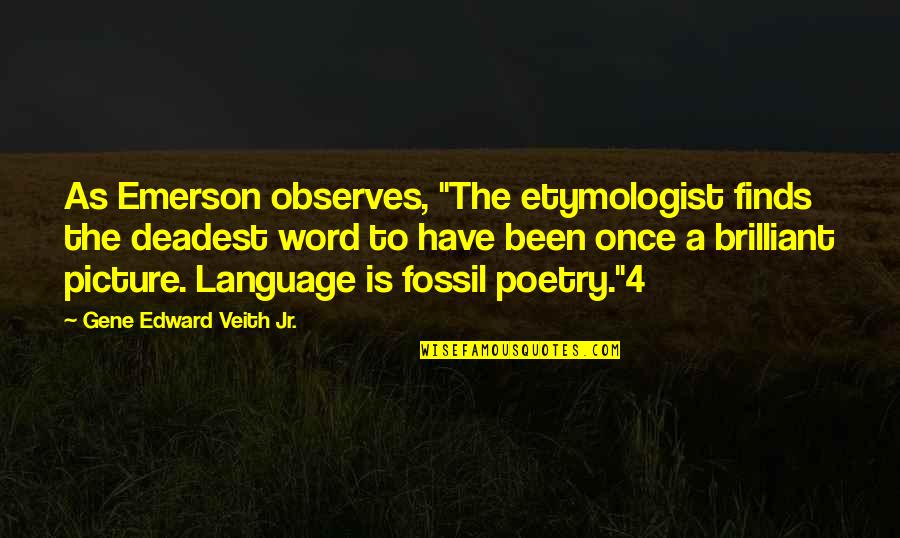 """Observes Quotes By Gene Edward Veith Jr.: As Emerson observes, """"The etymologist finds the deadest"""