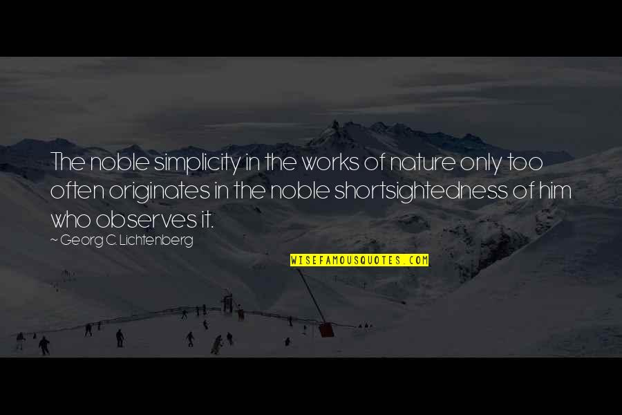 Observes Quotes By Georg C. Lichtenberg: The noble simplicity in the works of nature