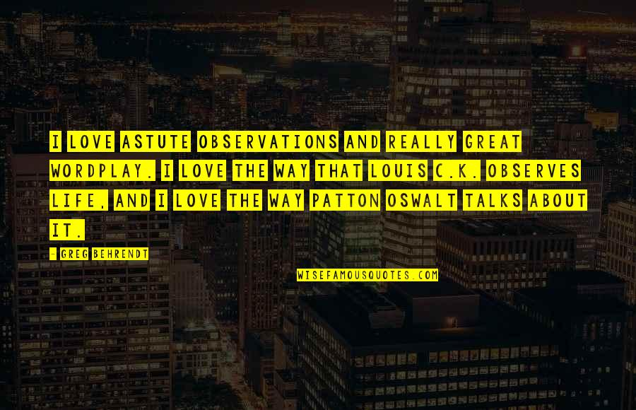 Observes Quotes By Greg Behrendt: I love astute observations and really great wordplay.