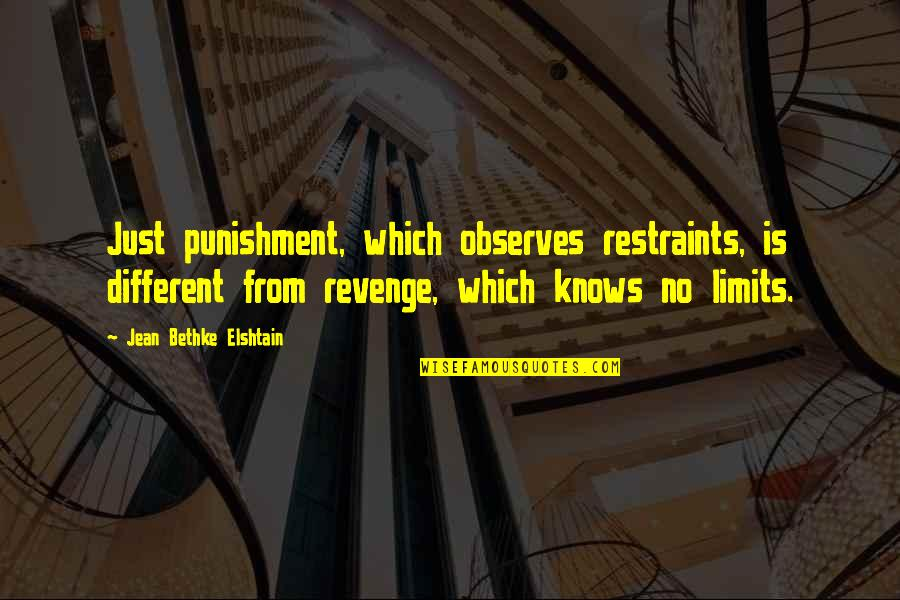Observes Quotes By Jean Bethke Elshtain: Just punishment, which observes restraints, is different from