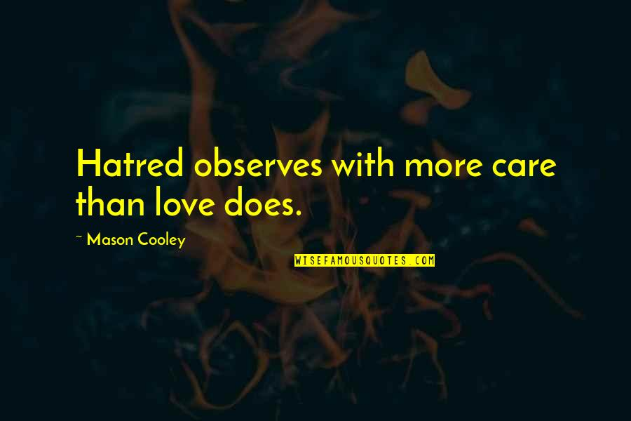 Observes Quotes By Mason Cooley: Hatred observes with more care than love does.