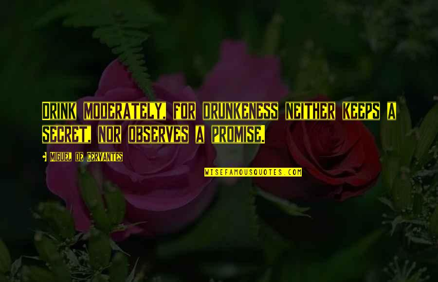 Observes Quotes By Miguel De Cervantes: Drink moderately, for drunkeness neither keeps a secret,