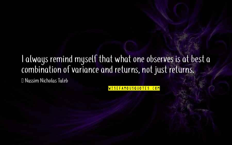 Observes Quotes By Nassim Nicholas Taleb: I always remind myself that what one observes