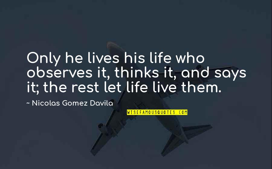 Observes Quotes By Nicolas Gomez Davila: Only he lives his life who observes it,