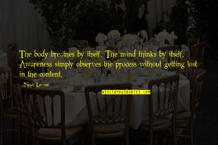 Observes Quotes By Noah Levine: The body breathes by itself. The mind thinks