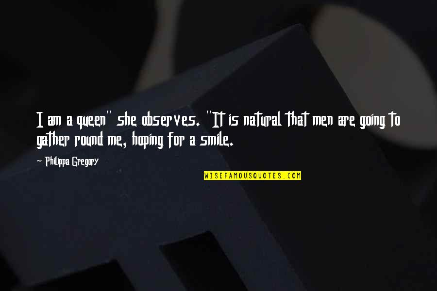 """Observes Quotes By Philippa Gregory: I am a queen"""" she observes. """"It is"""