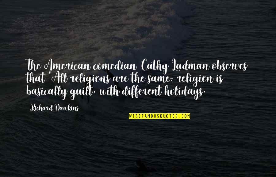 Observes Quotes By Richard Dawkins: The American comedian Cathy Ladman observes that 'All