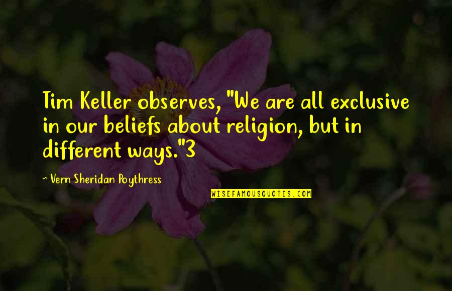 """Observes Quotes By Vern Sheridan Poythress: Tim Keller observes, """"We are all exclusive in"""