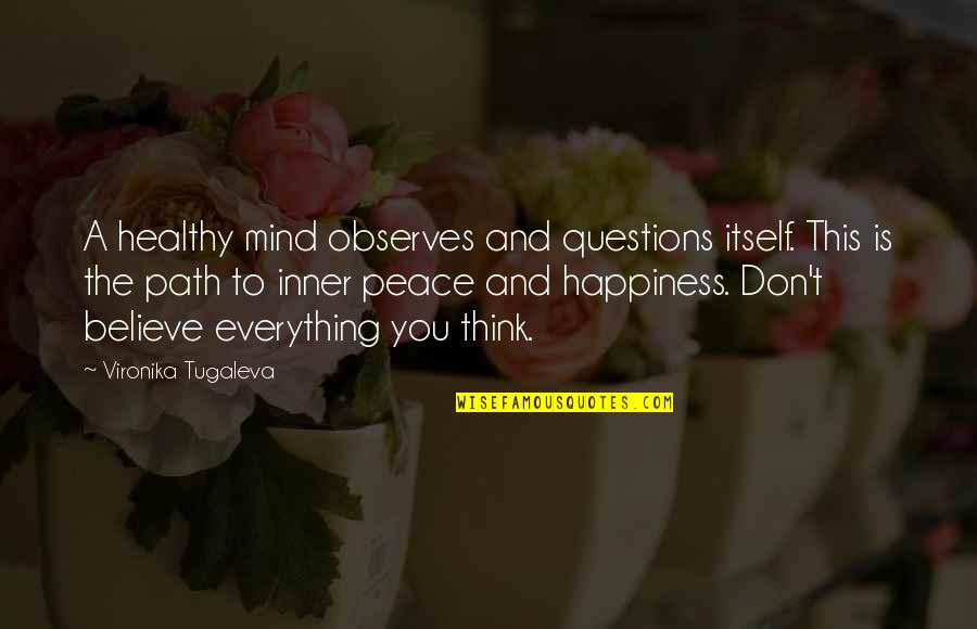 Observes Quotes By Vironika Tugaleva: A healthy mind observes and questions itself. This