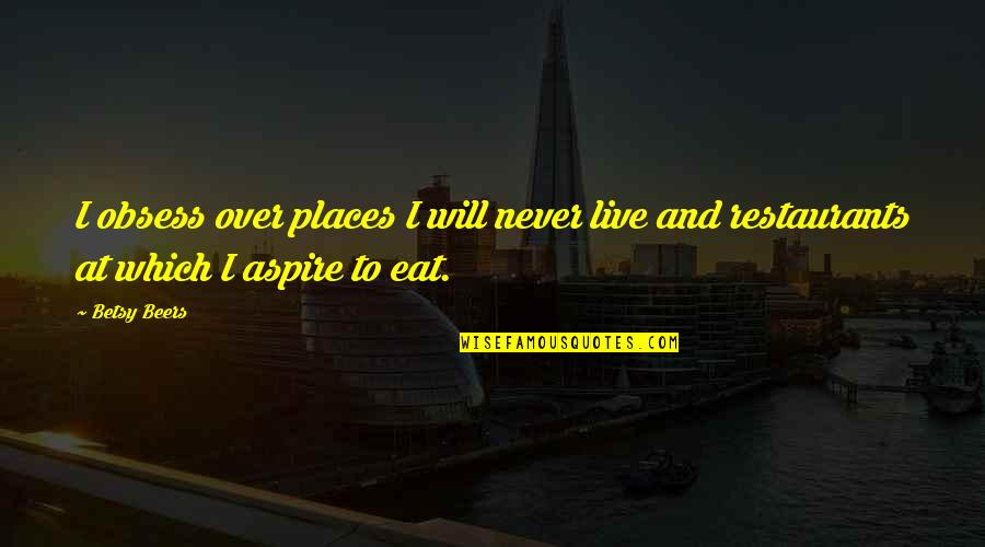 Obsess Quotes By Betsy Beers: I obsess over places I will never live