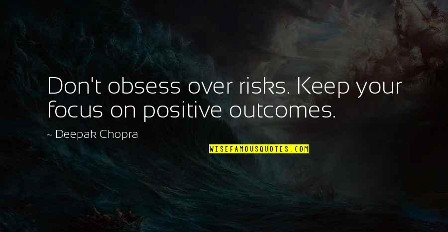 Obsess Quotes By Deepak Chopra: Don't obsess over risks. Keep your focus on