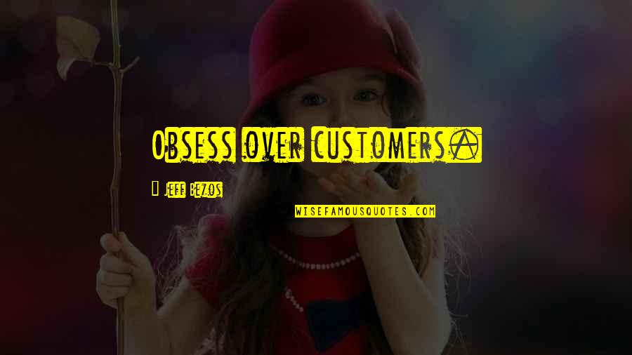 Obsess Quotes By Jeff Bezos: Obsess over customers.