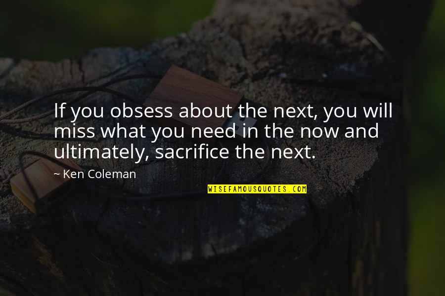 Obsess Quotes By Ken Coleman: If you obsess about the next, you will