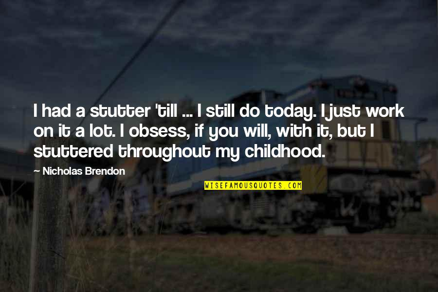 Obsess Quotes By Nicholas Brendon: I had a stutter 'till ... I still