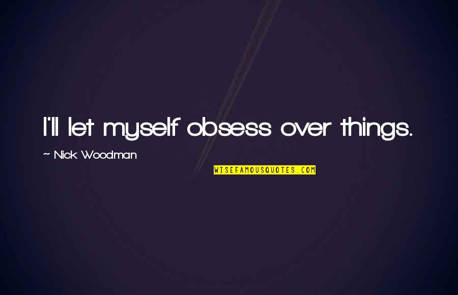 Obsess Quotes By Nick Woodman: I'll let myself obsess over things.