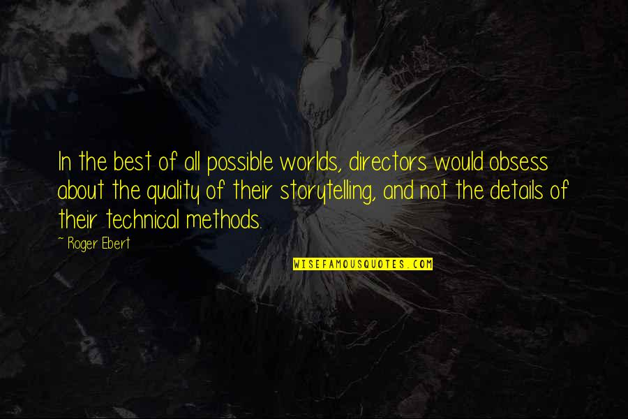 Obsess Quotes By Roger Ebert: In the best of all possible worlds, directors