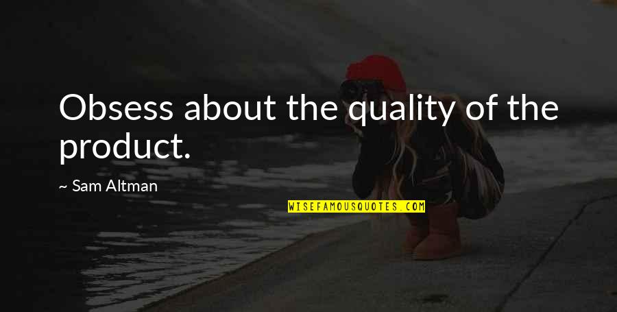 Obsess Quotes By Sam Altman: Obsess about the quality of the product.