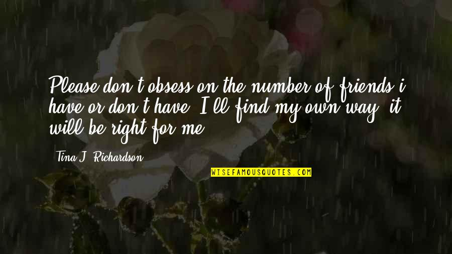 Obsess Quotes By Tina J. Richardson: Please don't obsess on the number of friends