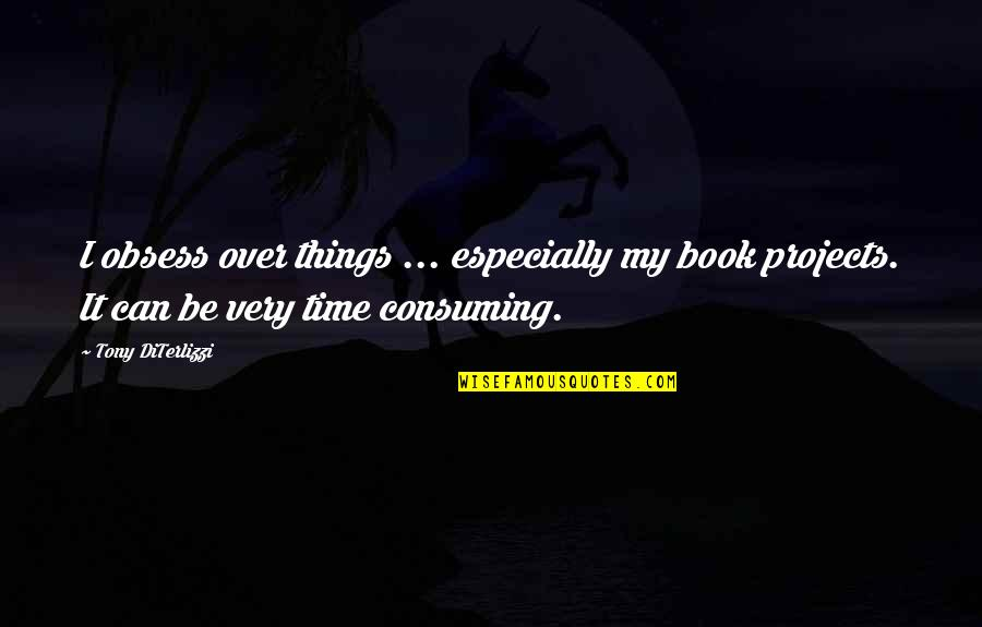 Obsess Quotes By Tony DiTerlizzi: I obsess over things ... especially my book
