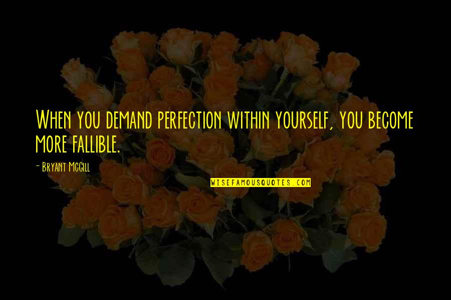 Obsessed Boyfriend Quotes By Bryant McGill: When you demand perfection within yourself, you become