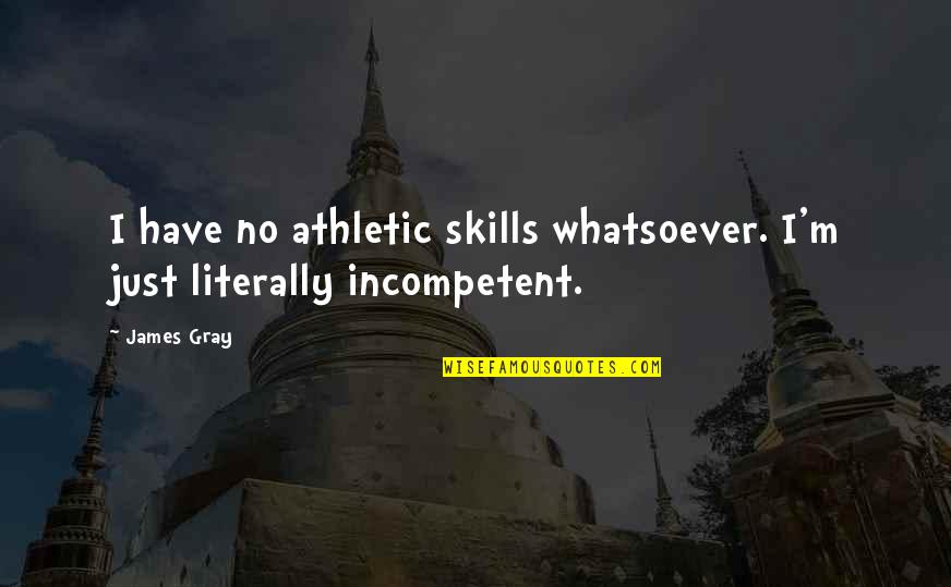 Obsessed Boyfriend Quotes By James Gray: I have no athletic skills whatsoever. I'm just