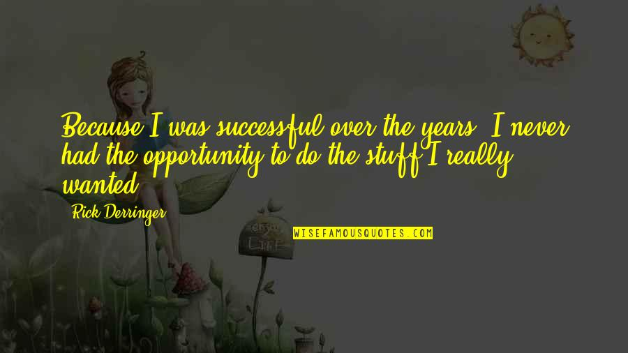 Obsessed Boyfriend Quotes By Rick Derringer: Because I was successful over the years, I