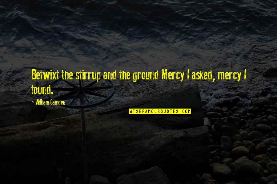 Obsessed Boyfriend Quotes By William Camden: Betwixt the stirrup and the ground Mercy I