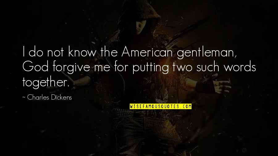 Obsessing Over Someone Quotes By Charles Dickens: I do not know the American gentleman, God