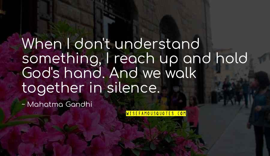Obsessing Over Someone Quotes By Mahatma Gandhi: When I don't understand something, I reach up