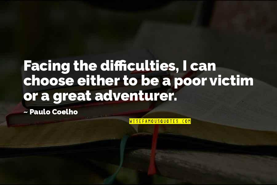 Obsessing Over Someone Quotes By Paulo Coelho: Facing the difficulties, I can choose either to