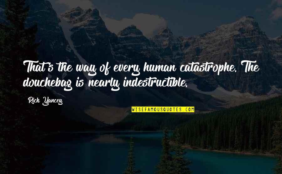 Obsessing Over Someone Quotes By Rick Yancey: That's the way of every human catastrophe. The