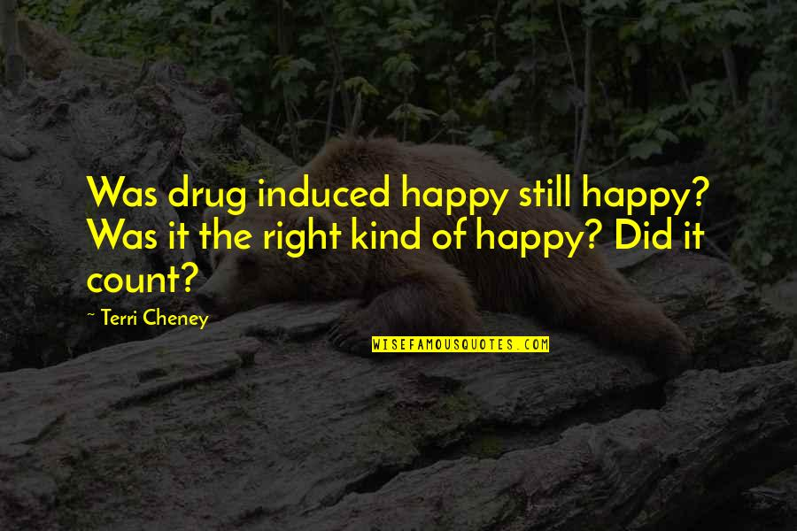 Obsessing Over Someone Quotes By Terri Cheney: Was drug induced happy still happy? Was it