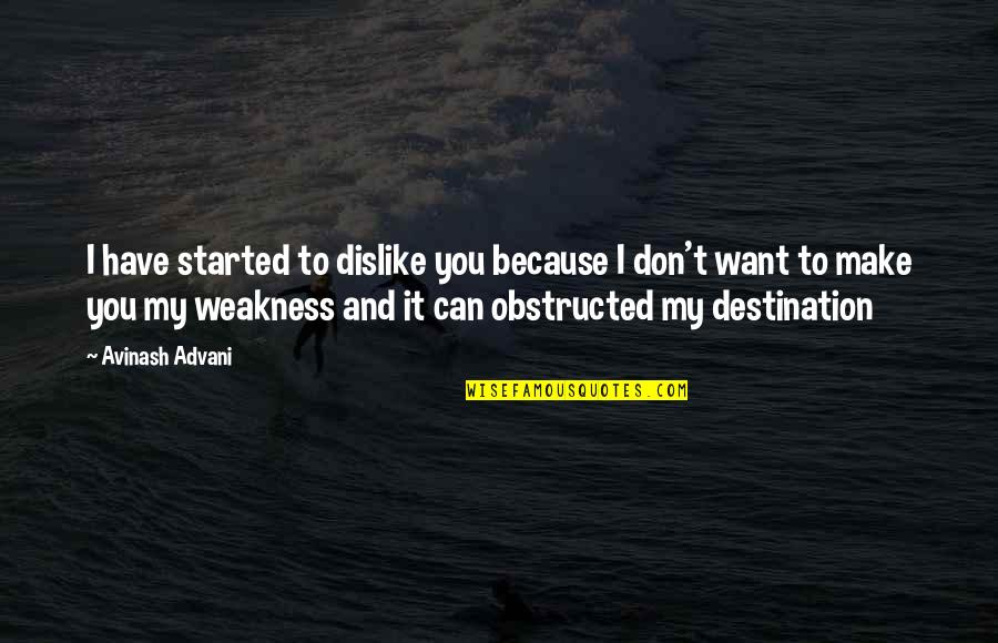 Obstructed Quotes By Avinash Advani: I have started to dislike you because I