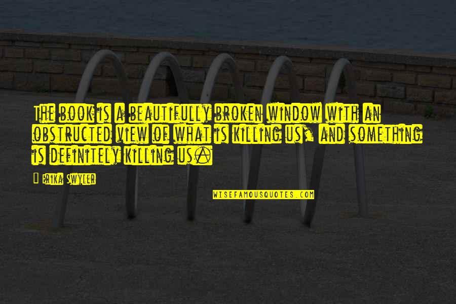 Obstructed Quotes By Erika Swyler: The book is a beautifully broken window with