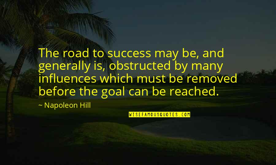 Obstructed Quotes By Napoleon Hill: The road to success may be, and generally