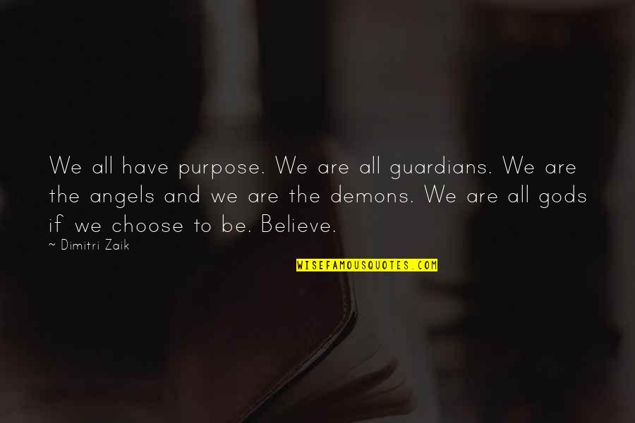Obstructiveness Quotes By Dimitri Zaik: We all have purpose. We are all guardians.