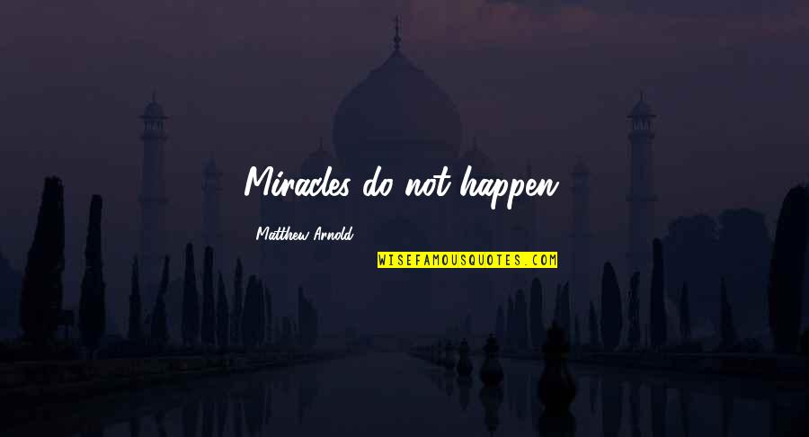 Obstructiveness Quotes By Matthew Arnold: Miracles do not happen.