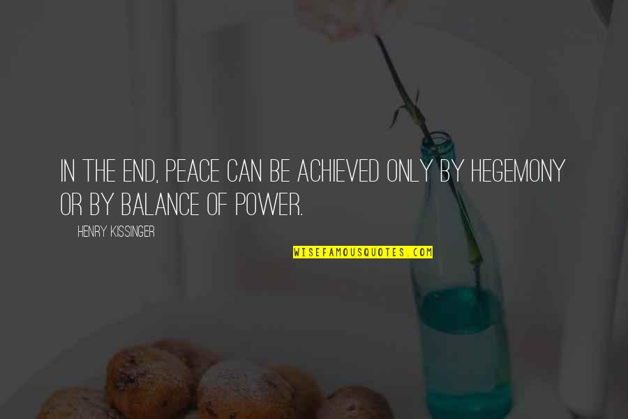Obtrusiveness Quotes By Henry Kissinger: In the end, peace can be achieved only
