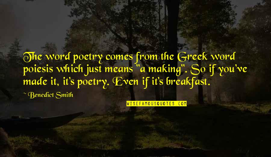 Occam Quotes By Benedict Smith: The word poetry comes from the Greek word