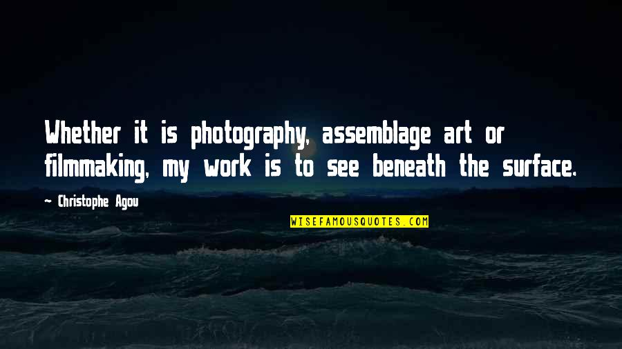 Occam Quotes By Christophe Agou: Whether it is photography, assemblage art or filmmaking,