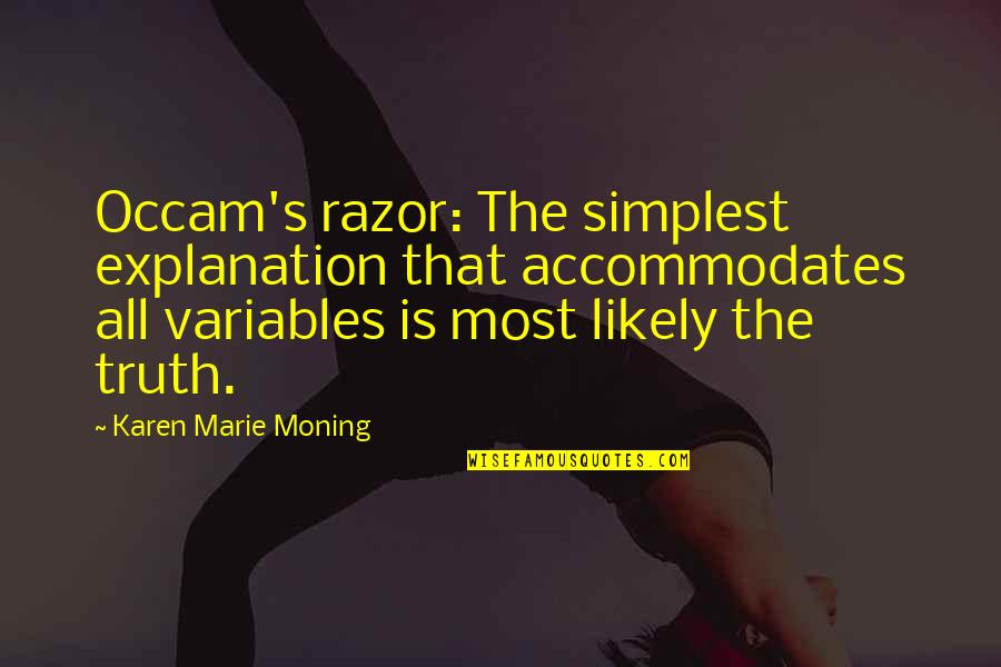 Occam Quotes By Karen Marie Moning: Occam's razor: The simplest explanation that accommodates all