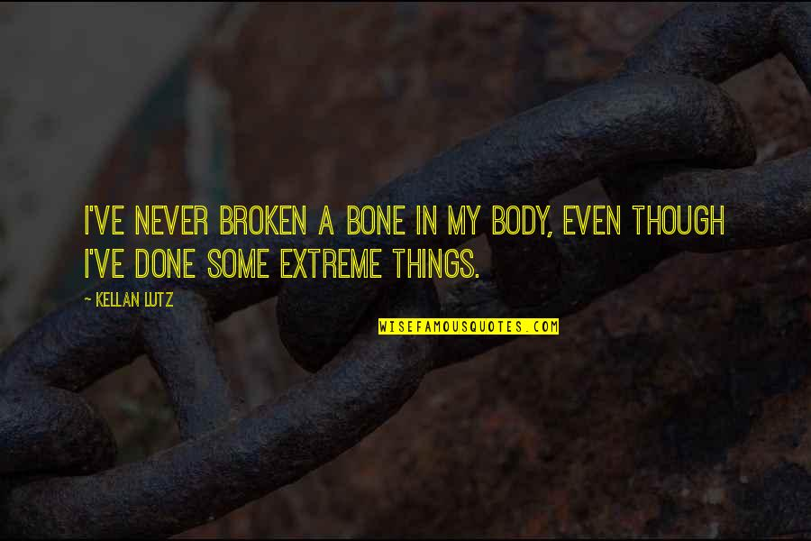 Occam Quotes By Kellan Lutz: I've never broken a bone in my body,
