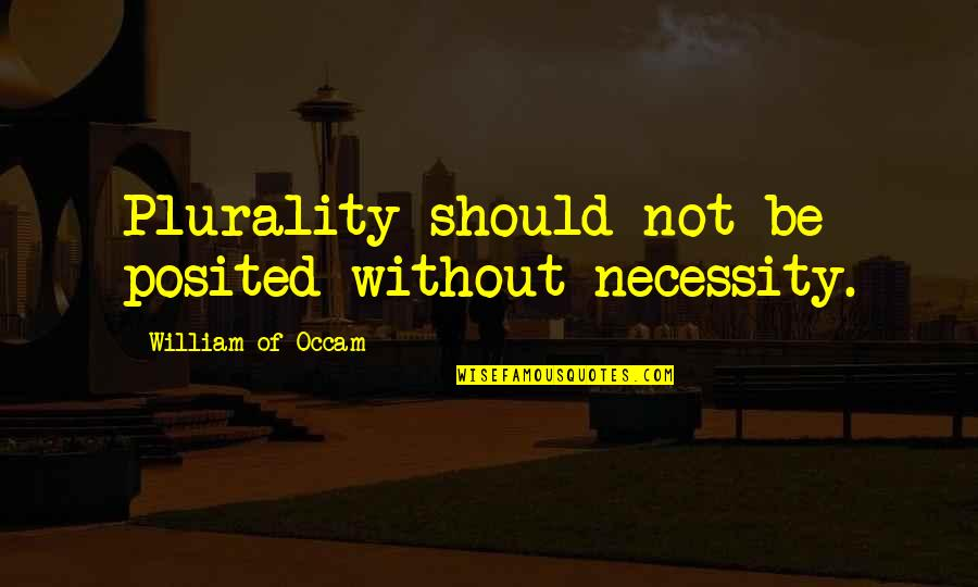 Occam Quotes By William Of Occam: Plurality should not be posited without necessity.